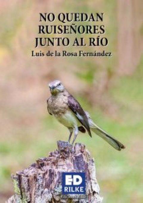 NO QUEDAN RUISEÑORES JUNTO AL RÍO – LUIS DE LA ROSA FERNÁNDEZ