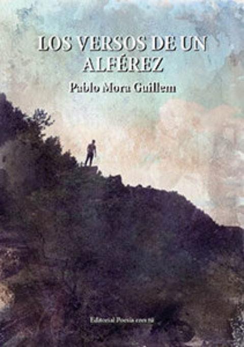 LOS VERSOS DE UN ALFÉREZ. PABLO MORA GUILLEM