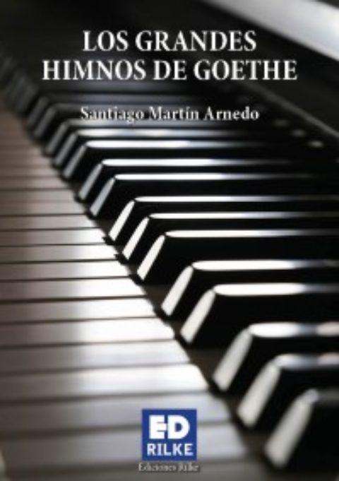 LOS GRANDES HIMNOS DE GOETHE. SANTIAGO MARTÍN ARNEDO