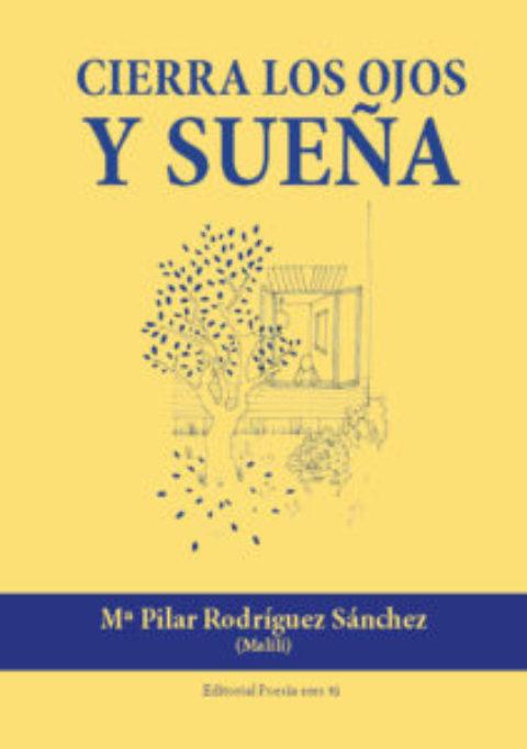 CIERRA LOS OJOS Y SUEÑA. Mª PILAR RODRÍGUEZ SÁNCHEZ (MALILI)