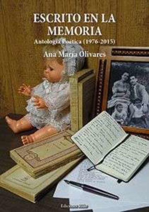 ESCRITO EN LA MEMORIA. Antología Poética (1976-2015). ANA MARÍA OLIVARES TOMÁS