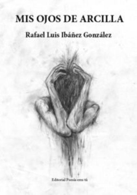 MIS OJOS DE ARCILLA. RAFAEL LUIS IBÁÑEZ GONZÁLEZ