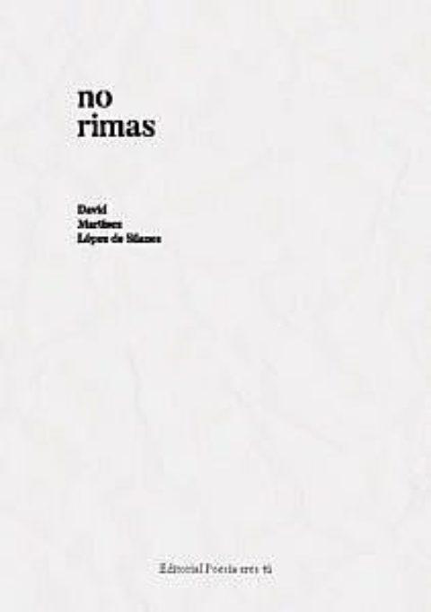 NO RIMAS. DAVID MARTÍNEZ LÓPEZ DE SILANES