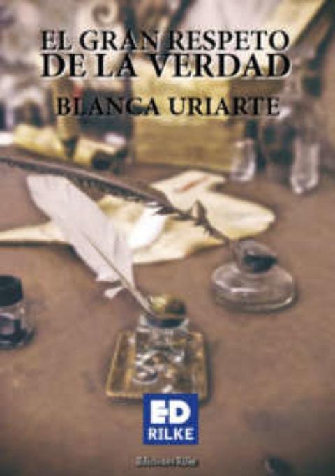 EL GRAN RESPETO DE LA VERDAD. BLANCA URIARTE