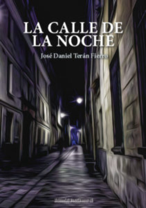 LA CALLE DE LA NOCHE. JOSÉ DANIEL TERÁN FIERRO