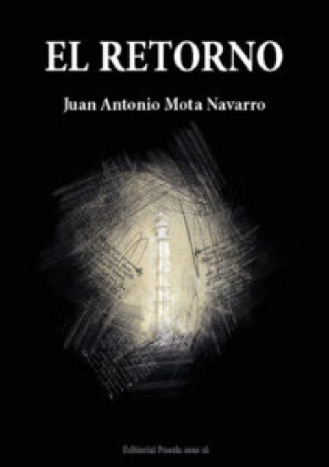 EL RETORNO. JUAN ANTONIO MOTA NAVARRO