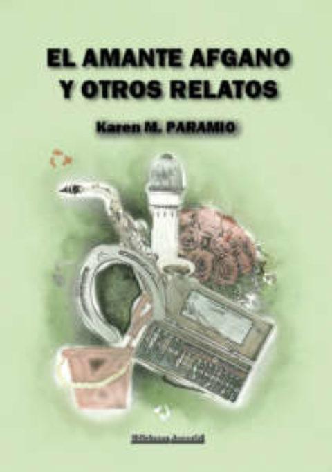 EL AMANTE AFGANO Y OTROS RELATOS. KAREN M. PARAMIO