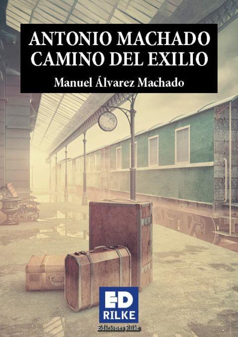 ANTONIO MACHADO CAMINO DEL EXILIO. MANUEL ÁLVAREZ MACHADO