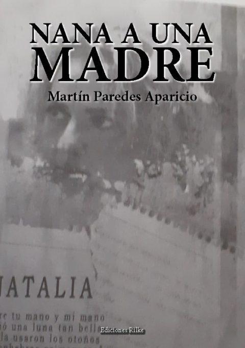 NANA A UNA MADRE. MARTÍN PAREDES APARICIO – Editorial de poesía: Ediciones Rilke