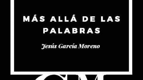 MÁS ALLÁ DE LAS PALABRAS. JESÚS GARCÍA MORENO – Editorial de poesía: Ediciones Rilke