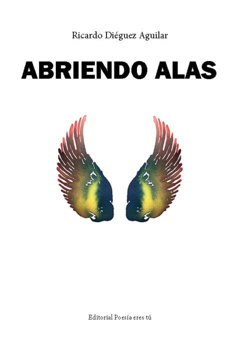 ABRIENDO ALAS de RICARDO DIÉGUEZ AGUILAR