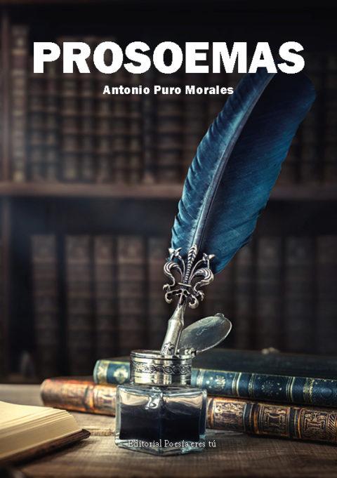 PROSOEMAS. ANTONIO PURO MORALES – Editorial Poesía eres tú. Publicar un libro de poesía.