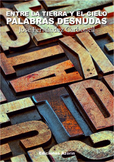 PALABRAS DESNUDAS. Entre la Tierra y el Cielo. JOSÉ FERNÁNDEZ CARBONELL – Ediciones Azorín. Editorial de poesía, novela y ensayo. Publicar un libro