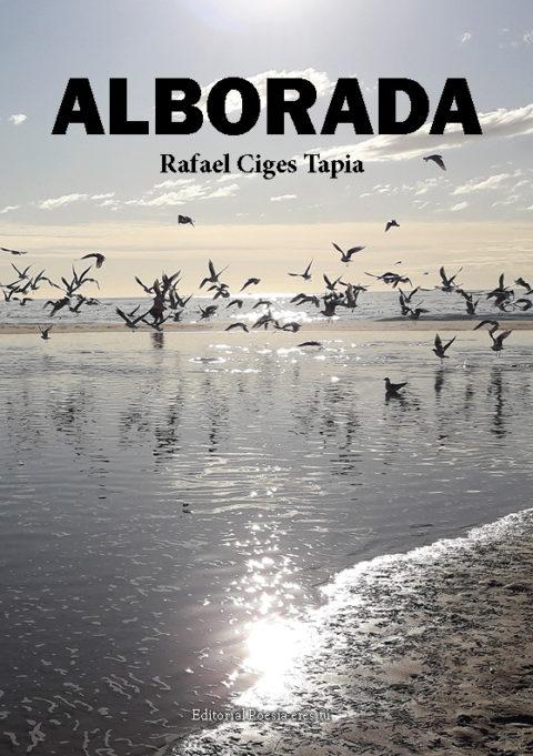 ALBORADA. RAFAEL CIGES TAPIA – Editorial Poesía eres tú. Publicar un libro de poesía.