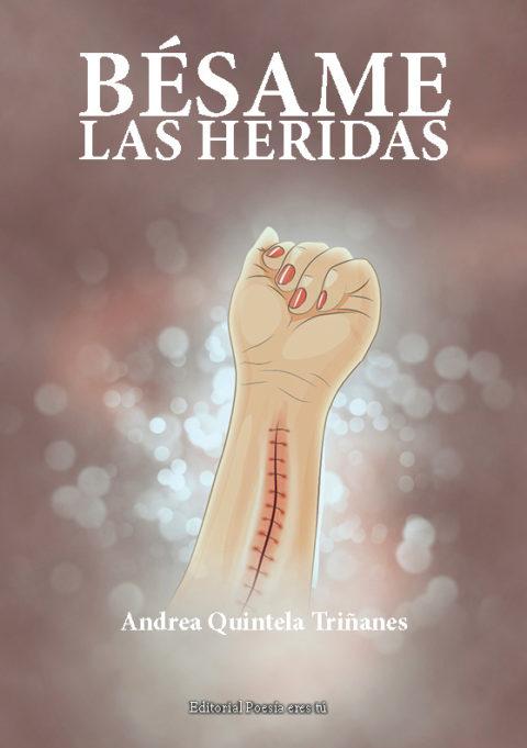 BÉSAME LAS HERIDAS. ANDREA QUINTELA TRIÑANES