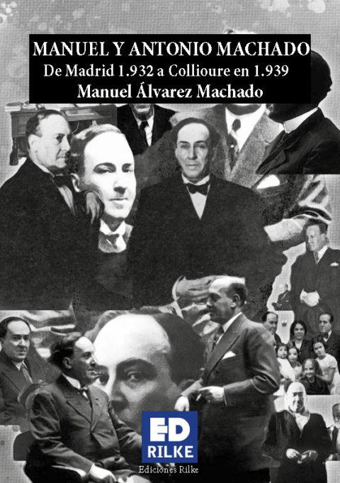 MANUEL Y ANTONIO MACHADO. De Madrid 1.932 a Collioure 1.939