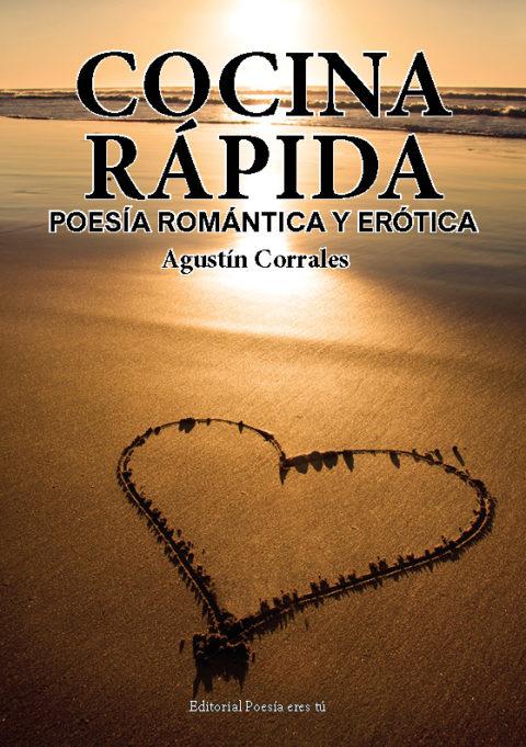 COCINA RÁPIDA. Poesía romántica y erótica. AGUSTÍN CORRALES