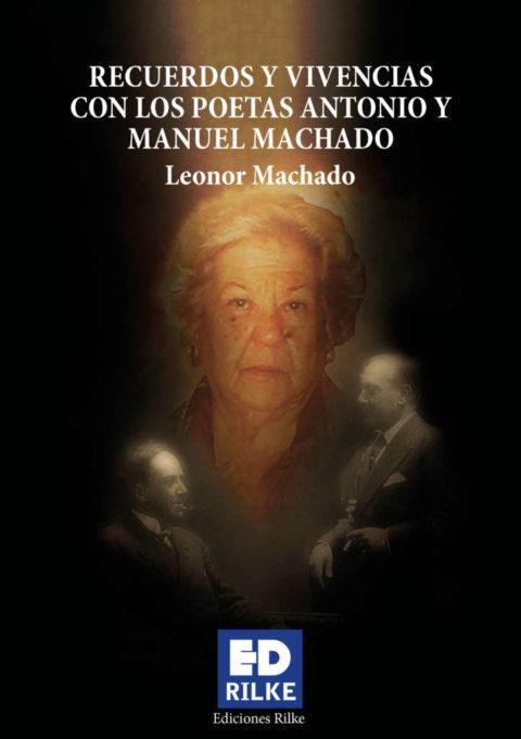 RECUERDOS Y VIVENCIAS CON LOS POETAS ANTONIO Y MANUEL MACHADO. LEONOR MACHADO – Editorial de poesía: Ediciones Rilke