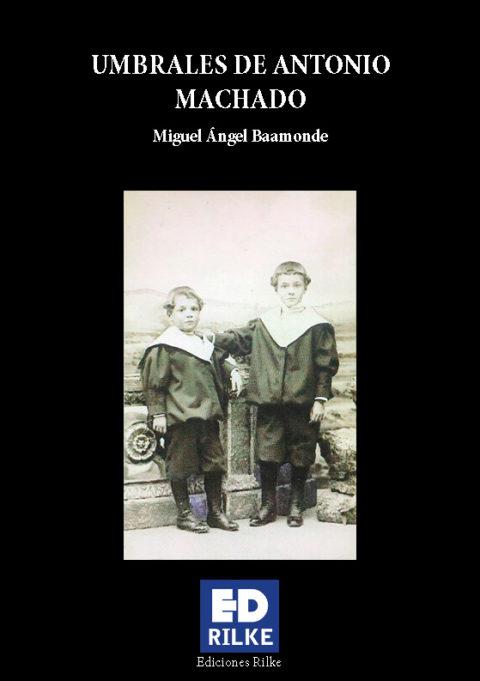 UMBRALES DE ANTONIO MACHADO. MIGUEL ÁNGEL BAAMONDE