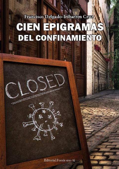 CIEN EPIGRAMAS DEL CONFINAMIENTO. FRANCISCO DELGADO-IRIBARREN CRUZ – Editorial Poesía eres tú. Publicar un libro de poesía.