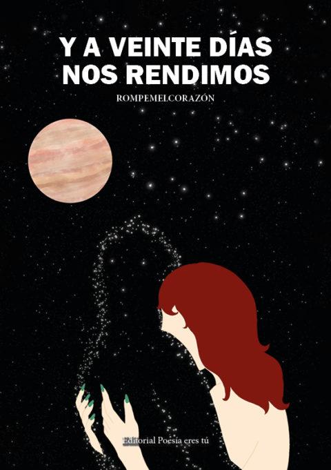 Y A VEINTE DÍAS NOS RENDIMOS. PAULA MARÍA PEREA GARCÍA – Editorial Poesía eres tú. Publicar un libro de poesía.