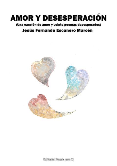 AMOR Y DESESPERACIÓN. Jesús Fernando Escanero Marcén