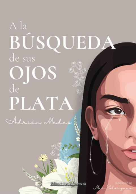 A LA BÚSQUEDA DE SUS OJOS DE PLATA. ADRIÁN MEDES – Editorial Poesía eres tú. Libros de poesía.